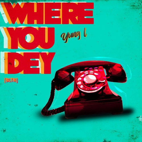 Yung L Where You Dey - [Download Music mp3] Yung L - Where You Dey