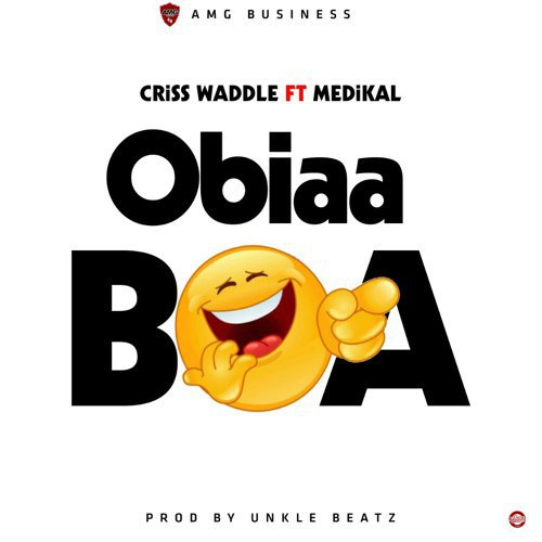 Criss Waddle Obiaa Boa - Criss Waddle - Obiaa Boa (Prod. by Unkle Beatz)