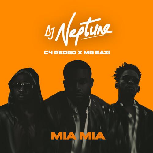 DJ Neptune ft. C4 Pedro Mr Eazi Mia Mia - DJ Neptune ft. C4 Pedro & Mr Eazi - Mia Mia