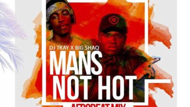 Photo of Dj Tkay x Big Shaq – Mans Not Hot (Afrobeat Mix)