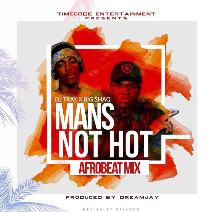 Dj Tkay x Big Shaq Mans Not Hot - Dj Tkay x Big Shaq - Mans Not Hot (Afrobeat Mix)