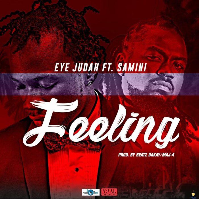 Eye Judah ft. Samini Feeling Prod. by Beatz Dakay X MAJ 4 - Eye Judah ft. Samini - Feeling