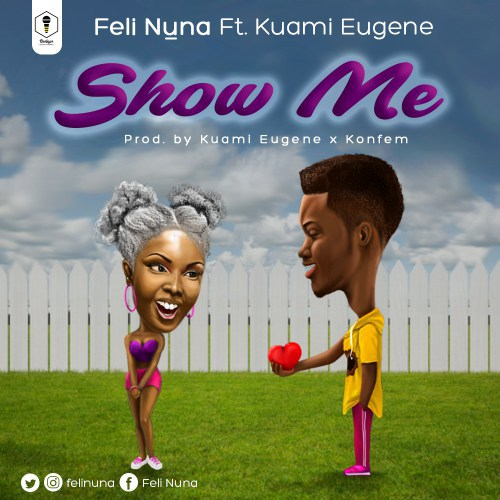 Feli Nuna ft. Kuami Eugene Show Me - Feli Nuna ft. Kuami Eugene - Show Me (Prod. Kuami Eugene x KonFem)