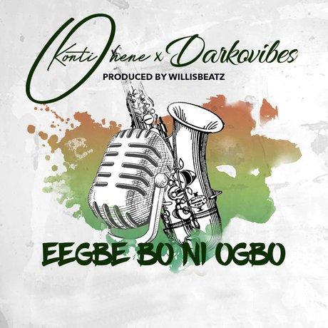 Kontihene ft. Darkovibes Eegbe Bo Ni Ogbo - Kontihene ft. Darkovibes - Eegbe Bo Ni Ogbo