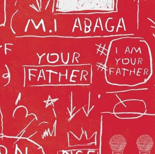 M.I Abaga ft. Dice Ailes Your Father - M.I Abaga ft. Dice Ailes - Your Father (Prod. Ckay)