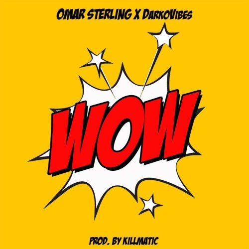 Omar Sterling ft. Darko Vibes Wow Prod. by Killmatic - Omar Sterling - Wow ft. DarkoVibes (Prod. by Killmatic)