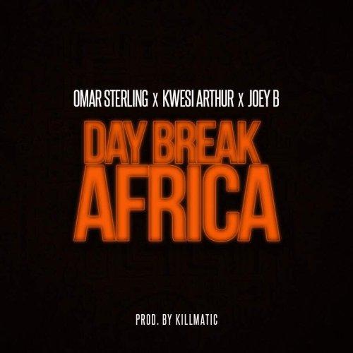 Omar Sterling ft. Kwesi Arthur Joey B Day Break Africa Prod. by Killmatic - Omar Sterling ft. Kwesi Arthur & Joey B - Day Break Africa