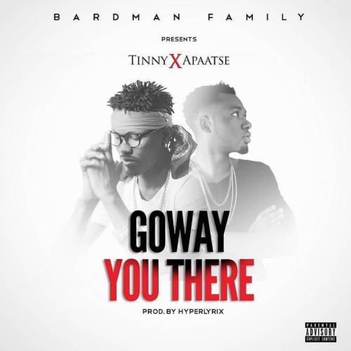 Tinny ft. Apaatse Goway You There - Tinny ft. Apaatse - Goway You There (Prod. by HypeLyrix)