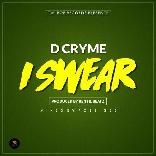 D-Cryme - I Swear (Prod. by Bentilbeatz)