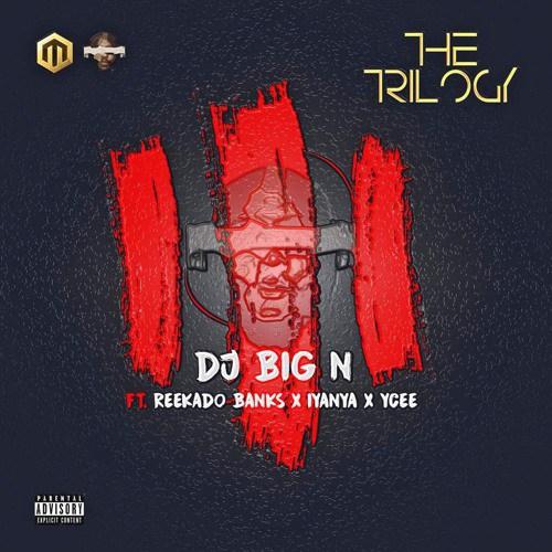 DJ Big N art - DJ Big N ft. Reekado Banks, Iyanya, Ycee - The Trilogy