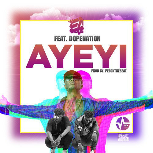 E.L ft. Dope Nation Ayeyi - E.L ft. Dope Nation - Ayeyi (Prod. by Pee Gh)
