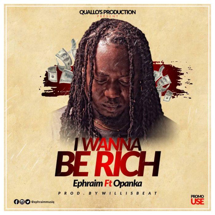 Ephraim ft. Opanka I Wanna Be Rich Prod. By WillisBeatz - Ephraim ft. Opanka - I Wanna Be Rich (Prod. By WillisBeatz)
