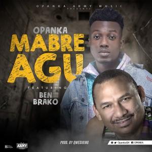 Opanka ft. Ben Brako Mabre Agu - Opanka ft. Ben Brako - Mabre Agu
