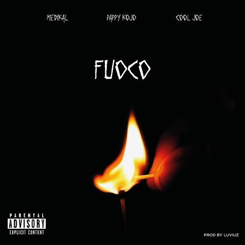 Pappy Kojo ft. Cool Joe x Medikal Fuoco - Pappy Kojo ft. Medikal x Cool Joe - Fuoco