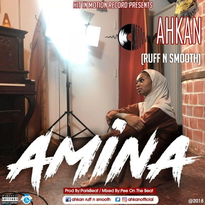Ahkan AminaProd. by Parisbeatz - Ahkan (Ruff N Smooth) - Amina