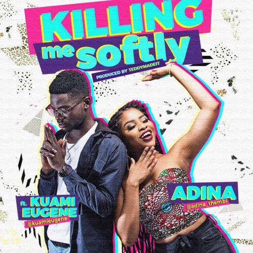 Adina ft. Kuami Eugene Killing Me Softly - Adina ft. Kuami Eugene Killing Me Softly
