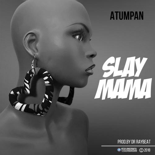 Atumpan Slay Mama - Atumpan - Slay Mama (Prod. by Dr. Raybeat)