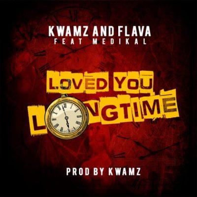Kwamz Flava ft. Medikal Loved You Longtime - Kwamz & Flava ft. Medikal - Loved You Longtime (Prod. By Kwamz)