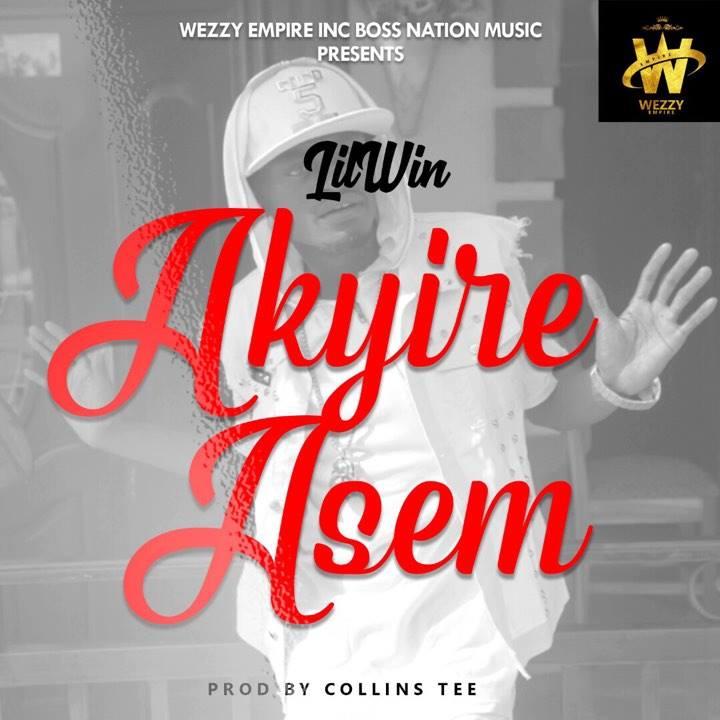 Lil Win Akyire Asem - Lil Win - Akyire Asem (Prod. By Collins Tee)