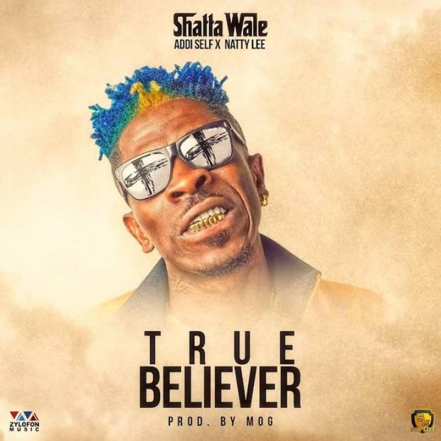 Shatta Wale x Natty Lee x Addi Self - True Believer (Prod. by M.O.G Beatz)