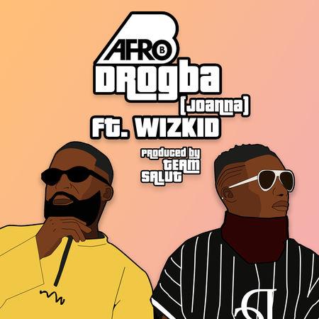 Afro B ft. Wizkid Drogba Joanna - Afro B ft. Wizkid - Drogba (Joanna)