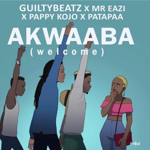 Akwaaba ft. Pappy Kojo Mr. Eazi Patapaa  - Akwaaba ft. Pappy Kojo x Mr Eazi x Patapaa x Guiltybeatz