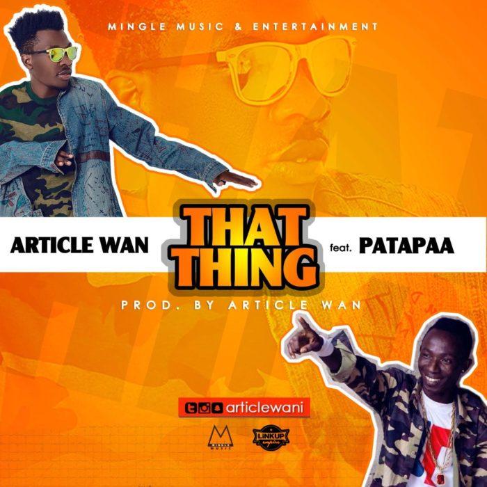 Article Wan That Thing ft. Patapaa - Article Wan ft. Patapaa - That Thing