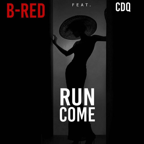 B Red ft. CDQ Run Come - B Red ft. CDQ - Run Come