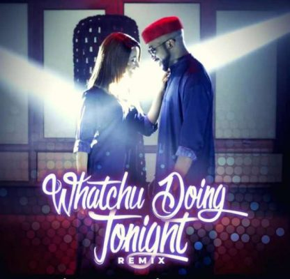 Banky W ft. Susu Whatchu Doing Tonight Remix - Banky W ft. Susu - Whatchu Doing Tonight Remix