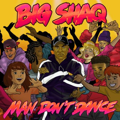 Big Shaq Man Dont Dance - Big Shaq - Man Dont Dance
