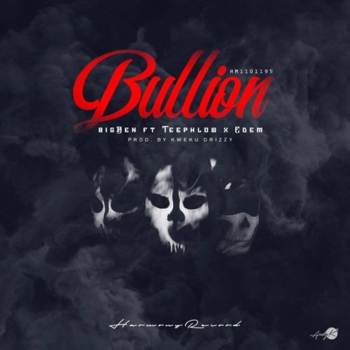 BigBen Bullion ft. Teephlow x Edem1 - BigBen - Bullion ft. Teephlow x Edem (Prod. By Kweku Drizzy)
