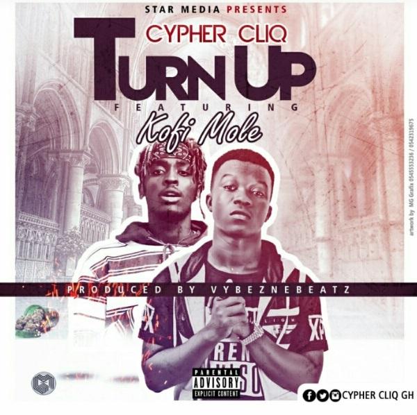 Cypher Cliq ft. Kofi Mole Turn Up - Cypher Cliq ft. Kofi Mole - Turn Up
