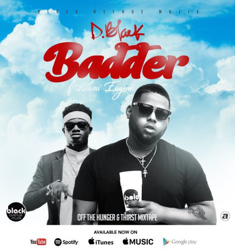 D Black Badder - D-Black - Badder ft. Kuami Eugene