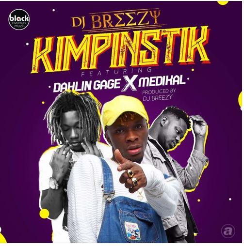 DJ Breezy Kimpinstik ft. Medikal x Gage - DJ Breezy - Kimpinstik ft. Medikal x Dahlin Gage