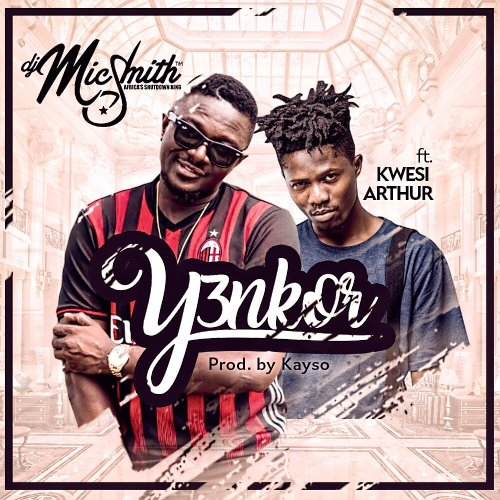 DJ Mic Smith ft. Kwesi Arthur Yenkor - DJ Mic Smith ft. Kwesi Arthur - Yenkor (Prod. by Kayso)