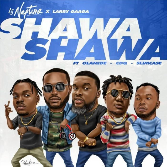 DJ Neptune Shawa Shawa - DJ Neptune - Shawa Shawa ft. Larry Gaga x Olamide x CDQ x Slimcase