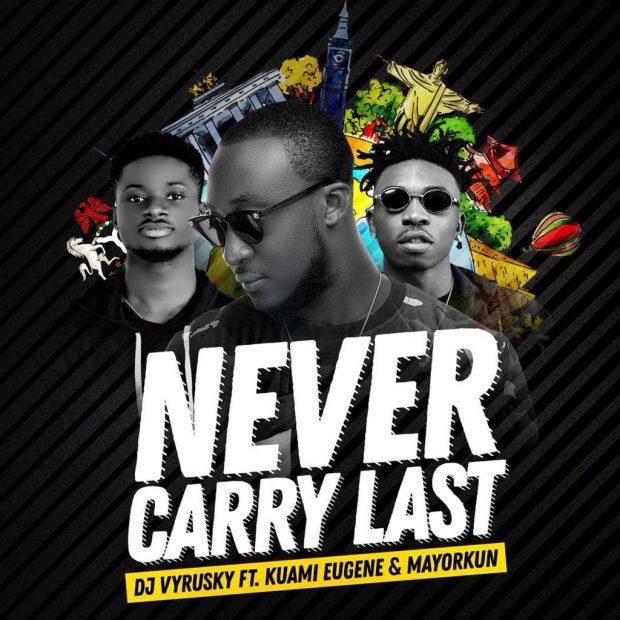 DJ Vyrusky ft. Kuami Eugene x Mayorkun Never Carry Last - DJ Vyrusky ft. Kuami Eugene x Mayorkun - Never Carry Last