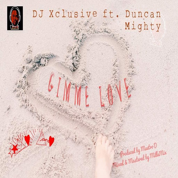 DJ Xclusive ft. Duncan Mighty Gimme Love - DJ Xclusive ft. Duncan Mighty - Gimme Love