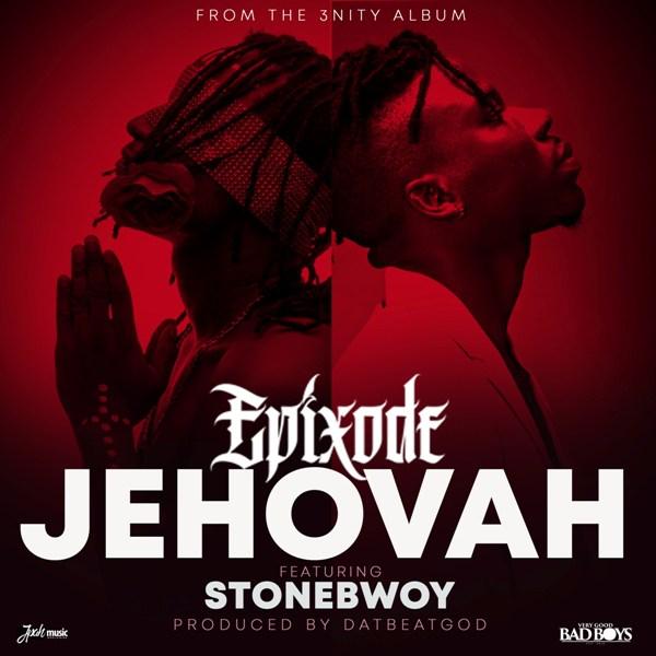 Epixode ft. Stonebwoy Jehovah - Epixode ft. Stonebwoy - Jehovah (Prod. by DatBeatGod)