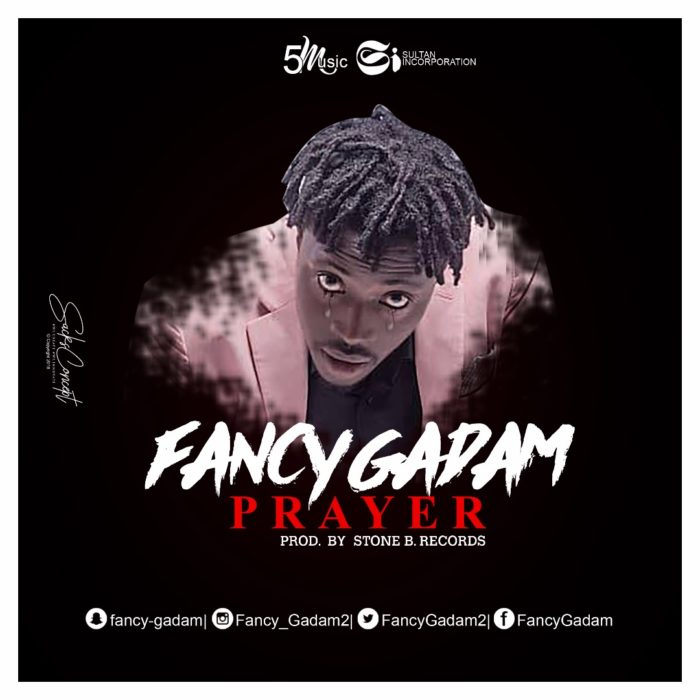 Fancy Gadam Prayer - Fancy Gadam - Prayer (Prod. by Stone B)