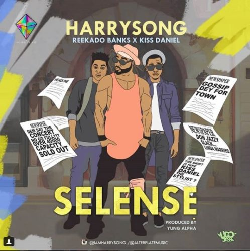 HarrySong ft. Kiss Daniel x Reekado Banks Selense - HarrySong - Selense ft. Reekado Banks x Kiss Daniel