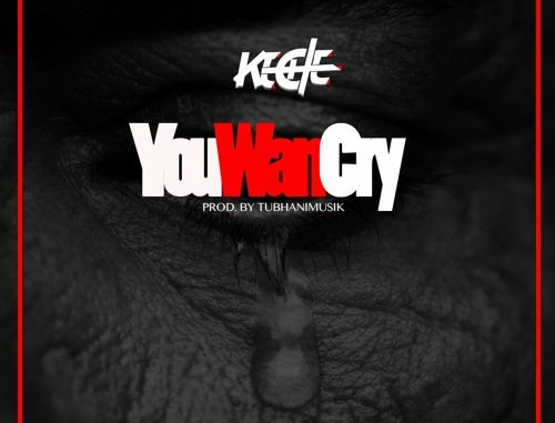Keche - U Wan Cry (Prod. By TubhaniMusik)