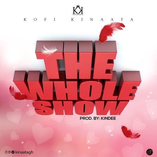Kofi Kinaata The Whole Show - Kofi Kinaata - The Whole Show (Prod. by Kin Dee)
