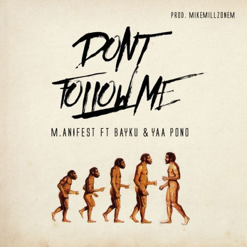 M.anifest ft. Bayku x Yaa Pono Dont Follow Me - M.anifest ft. Bayku x Yaa Pono - Dont Follow Me (Prod. by MikeMillzOnEm)