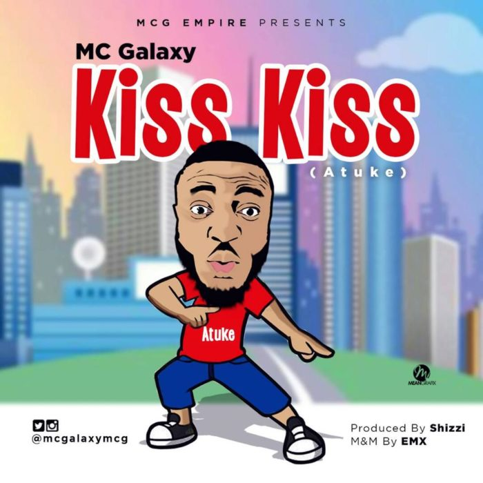 MC Galaxy Kiss Kiss Atuke - MC Galaxy - Kiss Kiss (Atuke)