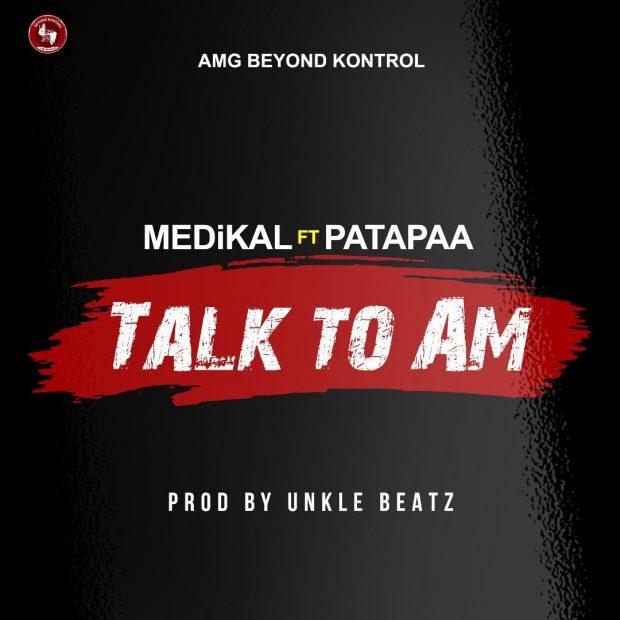 Medikal ft. Patapaa Talk To Am - Medikal ft. Patapaa - Talk To Am (Prod.by Unkle Beatz)