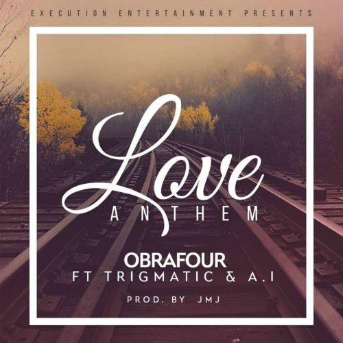 Obrafour ft. Trigmatic x A.I Love Anthem - Obrafour ft. Trigmatic x A.I - Love Anthem (Prod. by JMJ)