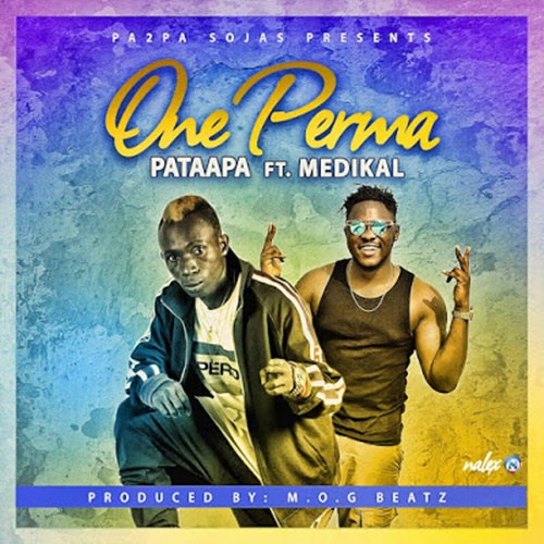 Patapaa ft. Medikal One Perma - Patapaa ft. Medikal - One Perma (Prod. by M.O.G beatz)