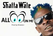 Shatta Wale - All Eyes On Me (Prod by Shawerz)