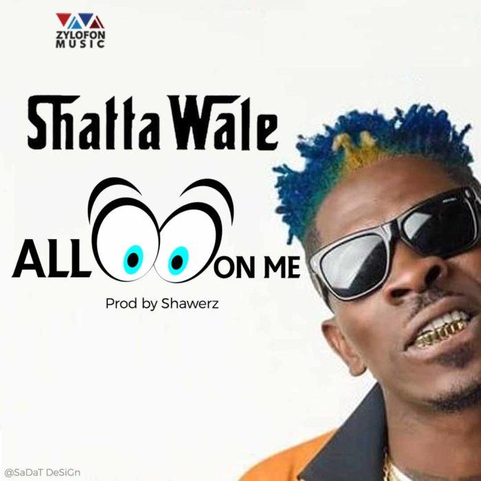 Shatta Wale All Eyes On Me - Shatta Wale - All Eyes On Me (Prod by Shawerz)